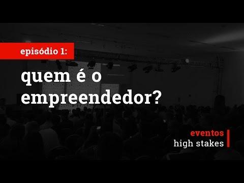 Quem é O Empreendedor? | Eventos High Stakes | Ep.#1