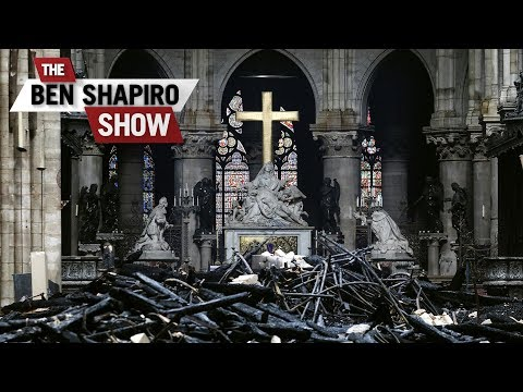 What Notre Dame Means | The Ben Shapiro Show Ep. 760