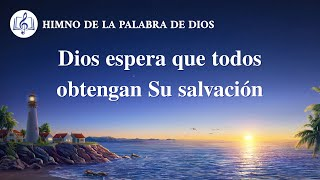 Himno cristiano | Dios espera que todos obtengan Su salvación