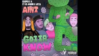 Casper &amp B. - Aint Gotta Know ft. Lil Aaron &amp Jitta