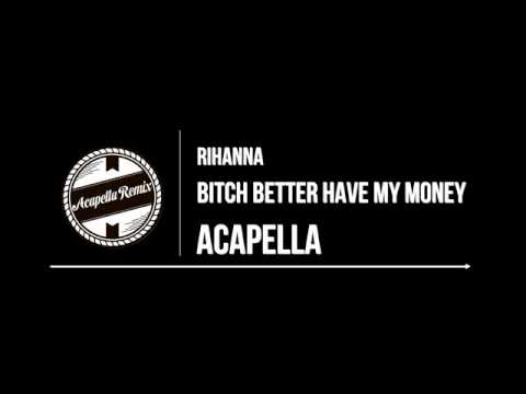 Rihanna   Bitch Better Have My Money - Only Voice - Acapella