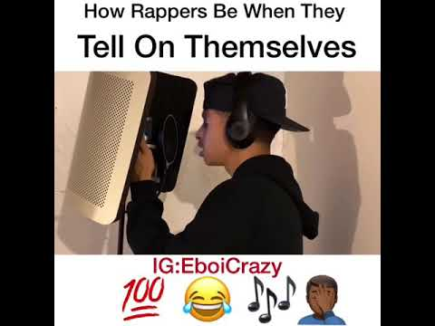 How Rappers Be When They Tell On Themselves