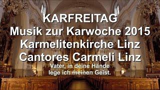 Musik zum Karfreitag/Good Friday (Karwoche/Holy Week) 3. 4. 2015 17.30 in der Karmelitenkirche Linz
