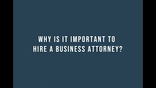 Why is it important to hire a business attorney?
