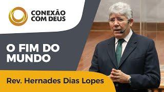O Fim Do Mundo I Conexão com Deus I Hernandes Dias Lopes