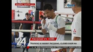24 Oras: Training Ni Manny Pacquiao, Closed Door Na