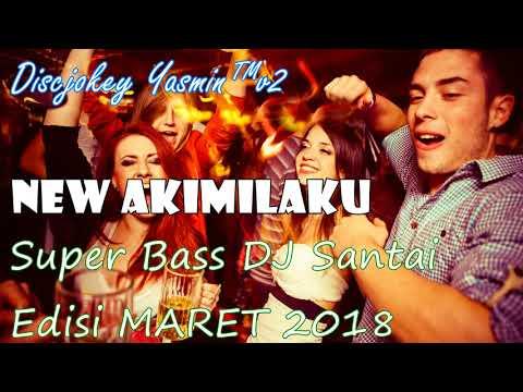 NEW AKIMILAKU Super Bass ORIGINAL DJ Santai Edisi Maret 2018