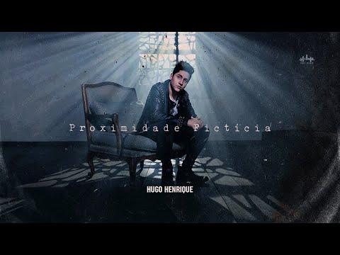 Hugo Henrique – Proximidade Fictícia