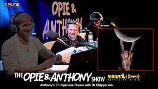 Anthony's Chimpanzee Dream2 on Opie and Anthony(2011)