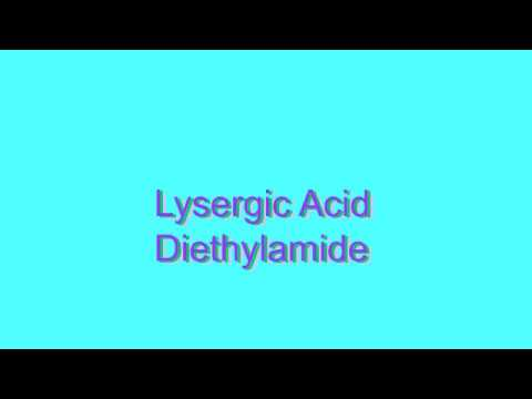 How to Pronounce Lysergic Acid Diethylamide