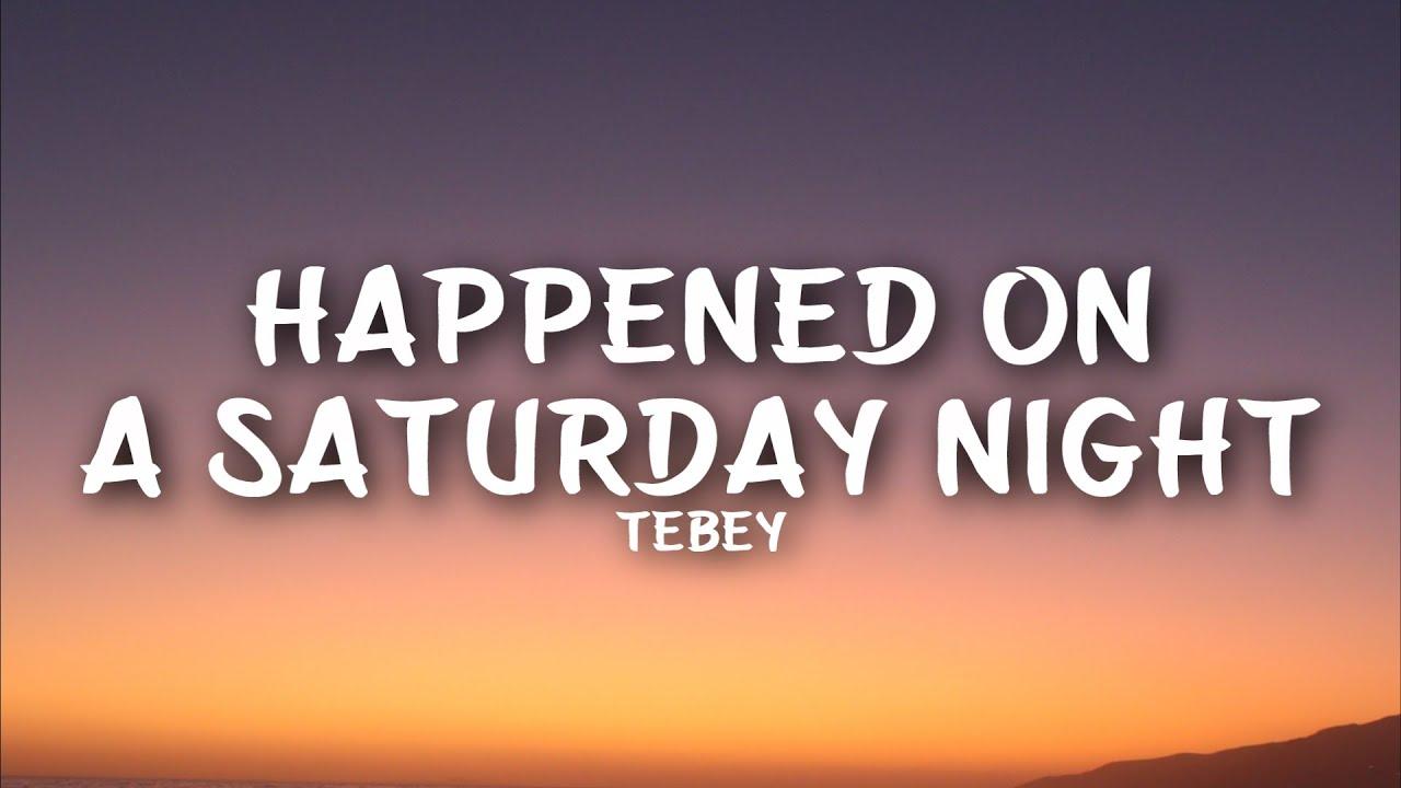 Tebey - Happened On A Saturday Night (Lyrics)