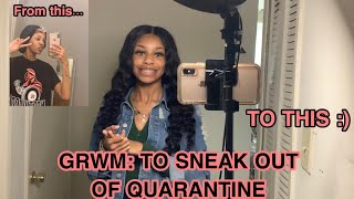 GRWM TO SNEAK OUT OF QUARANTINE TO SEE MY BOYFRIEND 🤫