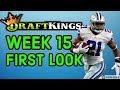 DRAFTKINGS WEEK 15 NFL FIRST LOOK LINEUP  DFS FANTASY FOOTBALL