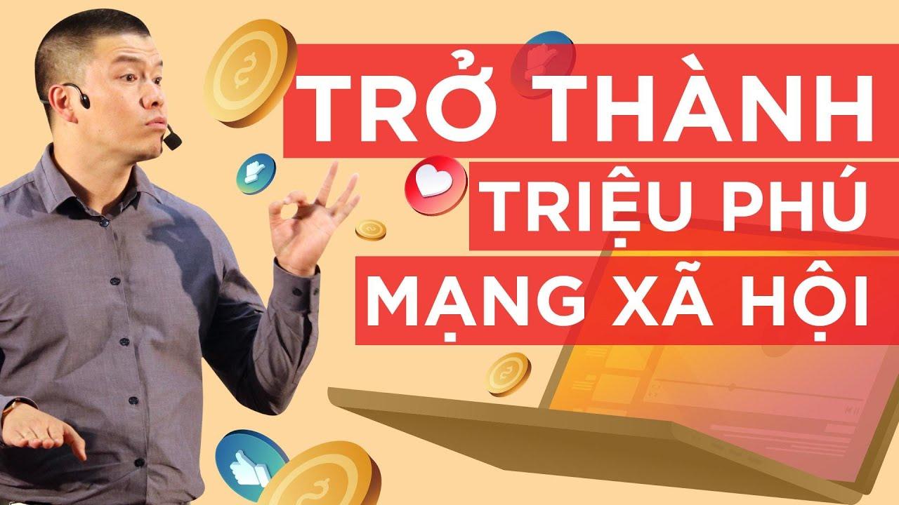 CÁCH TRỞ THÀNH TRIỆU PHÚ TRÊN MẠNG XÃ HỘI | Phạm Ngọc Anh – Mr Why