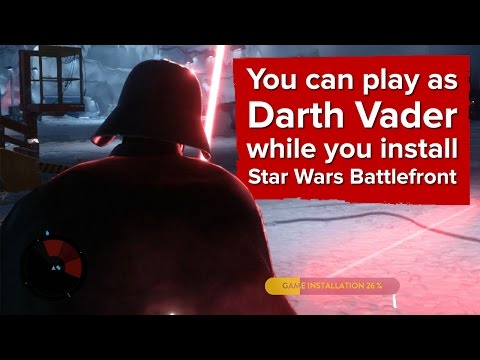 You can play as Darth Vader while you install Star Wars Battlefront