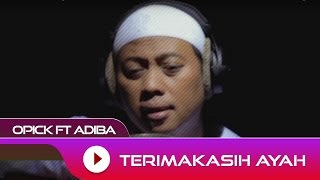 Video Opick feat. Adiba - Terima Kasih Ayah | Official Video download MP3, 3GP, MP4, WEBM, AVI, FLV September 2018