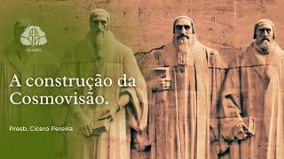 A Construção da Cosmovisão  l Presb. Cicero Pereira  30/09/2021
