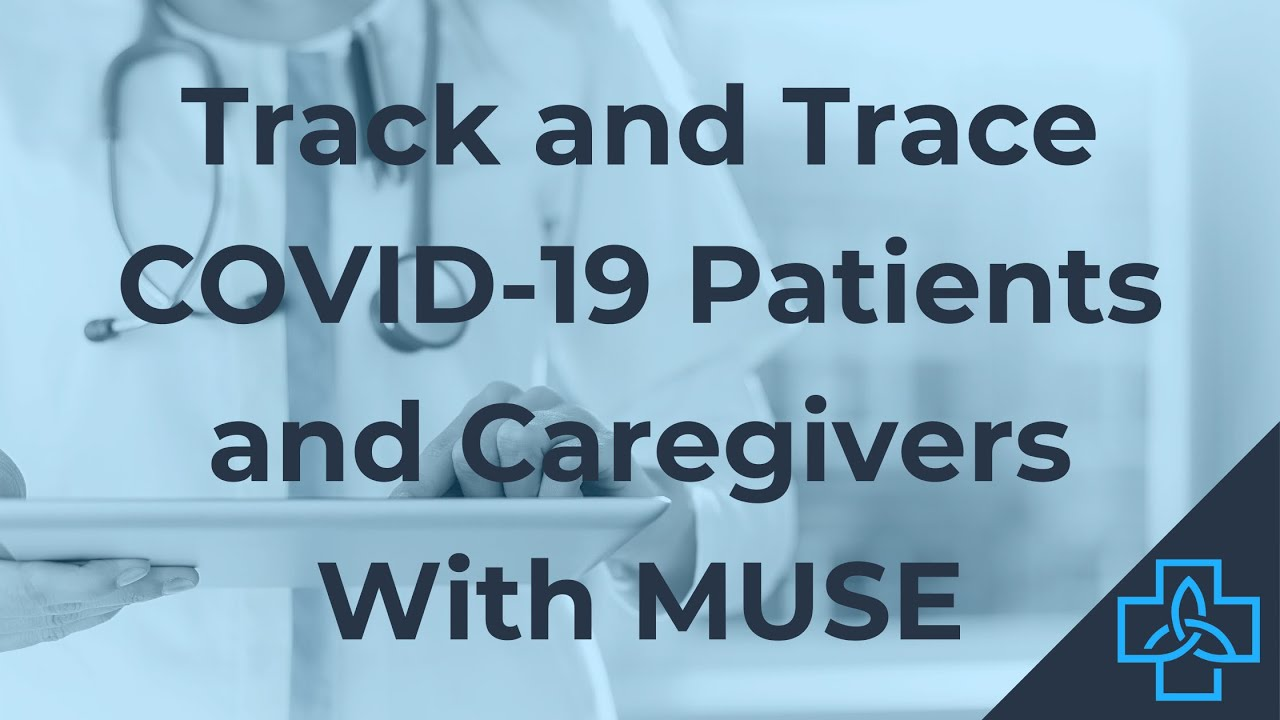 Track and Trace COVID-19 Patients and Clinicians with MUSE