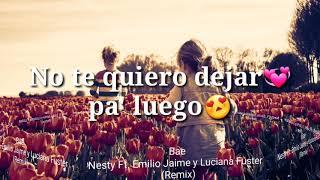 Bae Nesty Ft. Emilio Jaime Y Luciana Fuster  Para Estado De Whatsapp