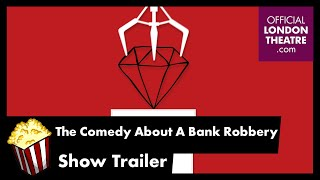 The Comedy About A Bank Robbery - last chance to see!