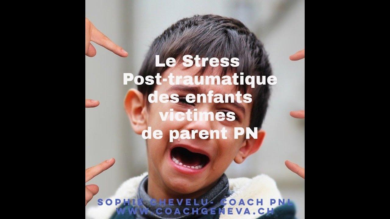 Vidéo : Le Stress post-traumatique de l'enfant victime de parent PN