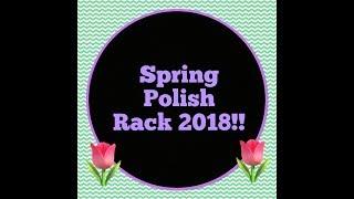 My Spring Polish Rack 2018!!