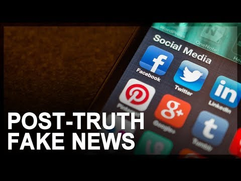 Fake News, Part 3: Post-truth politics
