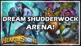DREAM SHUDDERWOCK ARENA! - Arena / Hearthstone