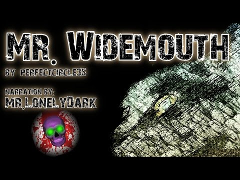 [CREEPYPASTA]: MR. WIDEMOUTH (feat. MrLonelyDark) from YouTube · Duration:  11 minutes 15 seconds