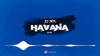 H A V A N A | DJ Yayo (Remix) 🔥