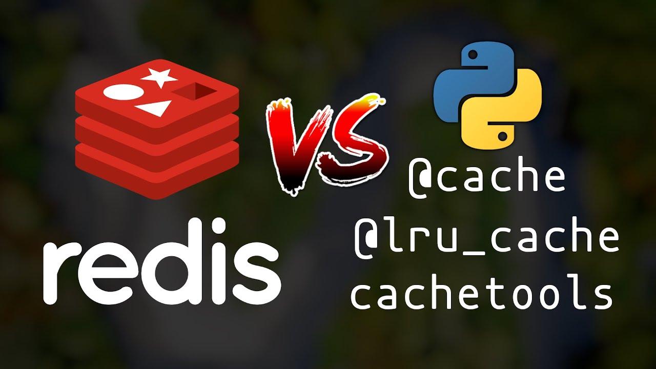Redis-Simple-Cache vs lru_Cache and Cachetools in Python