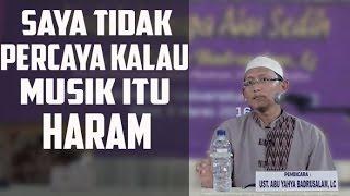 Apakah Benar bahwa Musik itu Haram? ~ Ustadz Abu Yahya Badrusalam, Lc