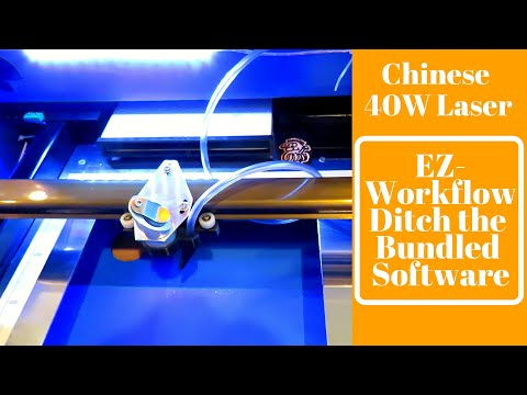 Chinese 40W Laser Ez-Workflow - Ditch the Bundled Software