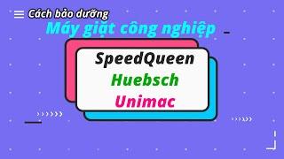 Cách bảo dưỡng máy giặt công nghiệp SpeedQueen, Huebsch, Unimac