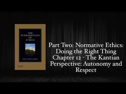 The Fundamentals of Ethics - Chapter 12: The Kantian Perspective: Autonomy and Respect