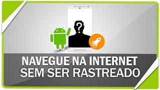 Como navegar na internet anônimo e ver conteúdos não disponível no seu País pelo android