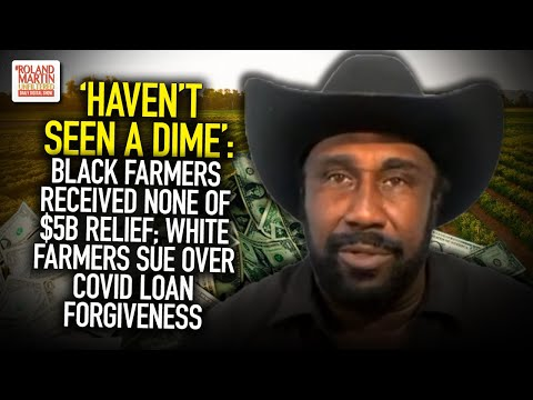 'Haven't Seen A Dime': Black Farmers Received NONE Of $5B Relief; White Farmers Sue O