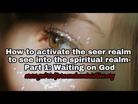 How to activate the seer realm and see in the Spiritual realm  [ Part 1]: Waiting on God
