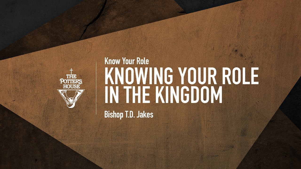 Knowing Your Role in the Kingdom - Bishop T.D. Jakes