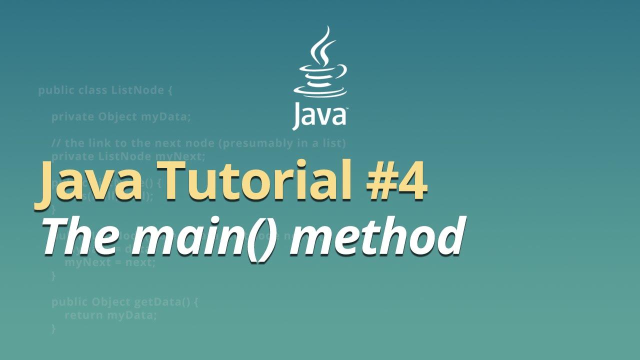 Java Tutorial - #4 - The main method