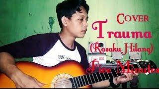 Download lagu Trauma (Rasaku Hilang) five minutes cover