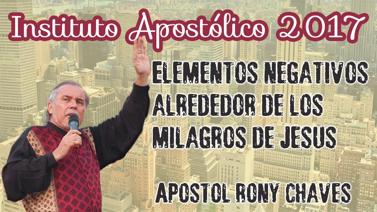 Apóstol Rony Chaves - Elementos negativos alrededor de los milagros de Jesús - Instituto Apostólico 2017 - Día 20