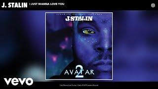 Скачать J Stalin I Just Wanna Love You Audio