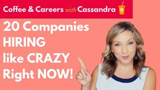 Job Search Help! 20 Companies Hiring Like Crazy RIGHT NOW