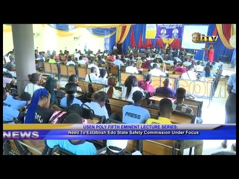 Download USEN POLY 5TH EMINENT LECTURES SERIES: Need to Establish Edo State Safety Commission Under Focus