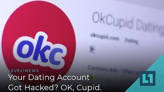 Level1 News February 19 2019: Your Dating Account Got Hacked? OK, Cupid.