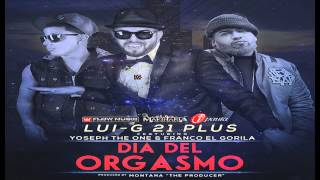 Dia Del Orgasmo - Lui-G 21 Plus Ft. Yoseph The One & Franco El Gorila