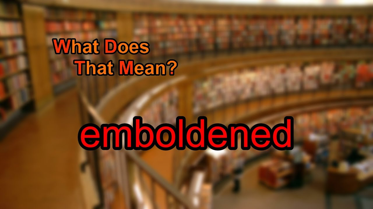 Lovely What Does Emboldened Mean?
