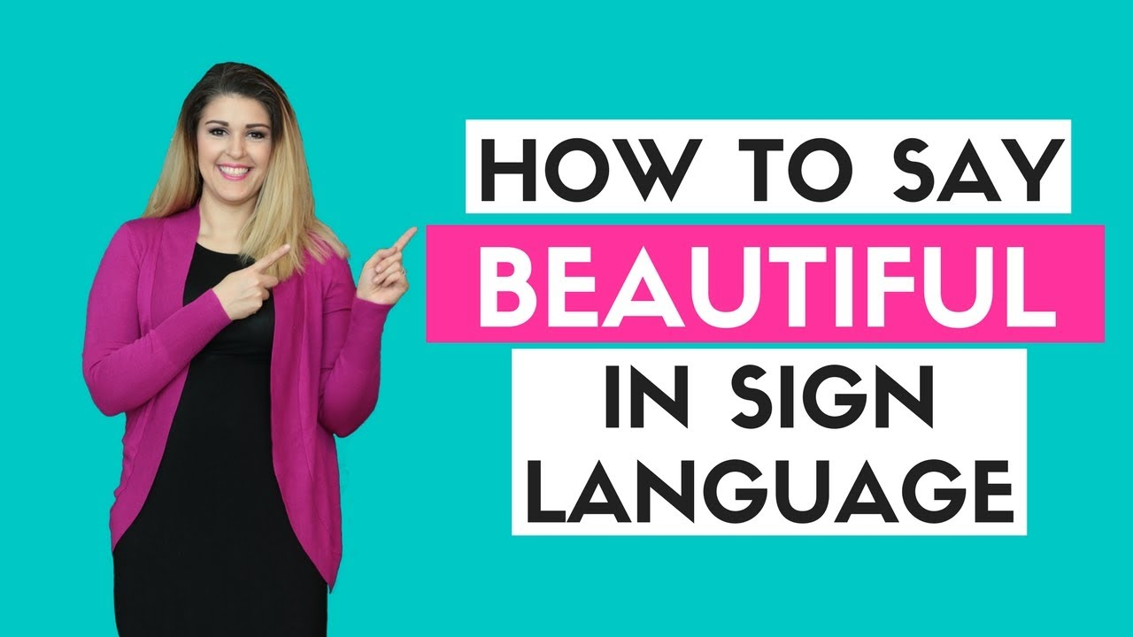 How To Say Beautiful In Sign Language Youtube