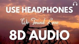 Rihanna - We Found Love (8D Audio) ft. Calvin Harris